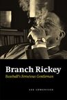 Branch Rickey: Baseball's Ferocious Gentleman