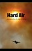 Hard Air: Adventures from the Edge of Flying