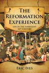 The Reformation Experience: Life in a Time of Change