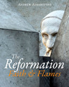 The Reformation: Faith & Flames