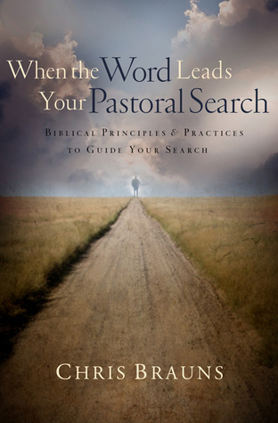 When the Word Leads Your Pastoral Search by Chris Brauns