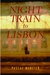 Night Train to Lisbon  A Novel