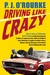 Driving Like Crazy: Thirty Years of Vehicular Hell-bending, Celebrating America the Way It's Supposed To Be -- With an Oil Well in Every Backyard, a Cadillac Escalade in Every Carport, and the Chairman of the Federal Reserve Mowing Our Lawn
