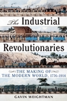 Industrial Revolutionaries: The Making of the Modern World 1776-1914