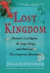 Lost Kingdom: Hawaii's Last Queen, the Sugar Kings and America's First Imperial Adventure