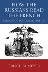 How the Russians Read the French: Lermontov, Dostoevsky, Tolstoy