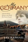 My Germany: A Jewish Writer Returns to the World His Parents Escaped