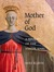 Mother of God: A History of the Virgin Mary
