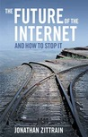 The Future of the Internet and How to Stop It by Jonathan Zittrain
