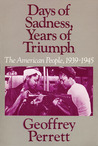 Days of Sadness Years of Triumph: The American People 1939-1945