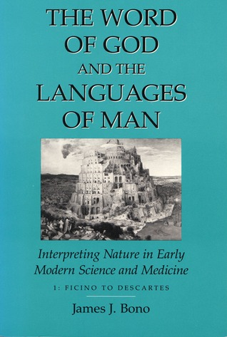 The Word of God and the Languages of Man: Interpreting Nature in Early Modern Science and Medicine: Ficino to Descartes