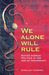 We Alone Will Rule: Native Andean Politics in the Age of Insurgency