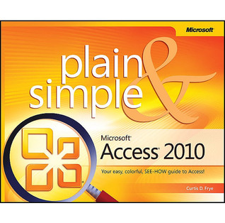 Microsoft® Access® 2010 Plain & Simple by Curt Frye