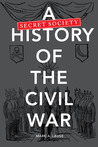 A Secret Society History of the Civil War