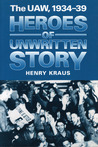 Heroes of Unwritten Story: The UAW, 1934-39