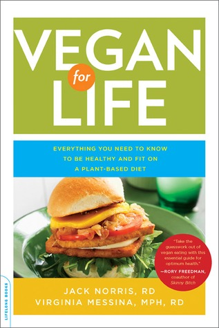 Vegan for Life: Everything You Need to Know to Be Healthy and Fit on a Plant-Based Diet