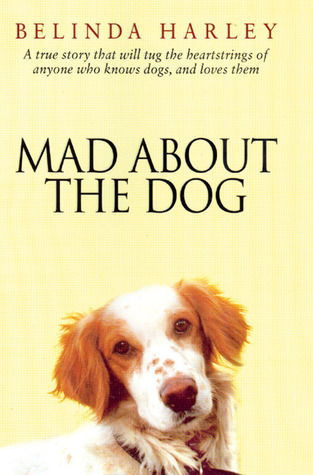 Mad About the Dog by Belinda Harley
