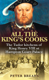 All the King's Cooks by Peter Brears