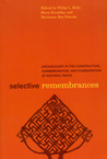 Selective Remembrances: Archaeology in the Construction, Commemoration, and Consecration of National Pasts