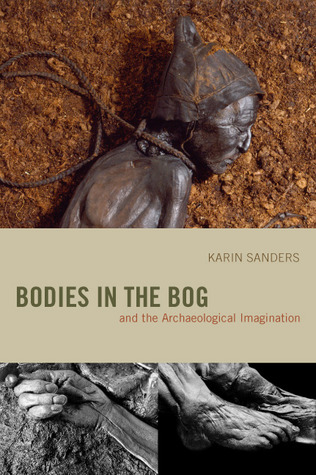 Bodies in the Bog and the Archaeological Imagination