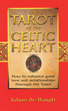 The Tarot of the Celtic Heart: How to Enhance Your Love and Relationships Through the Tarot