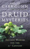 Druid Mysteries: Ancient Wisdom for the 21st Century