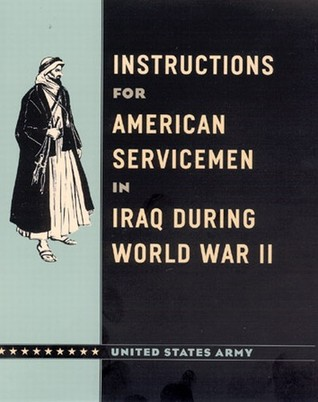 Instructions for American Servicemen in Iraq during World War II by U.S. Department of the Army
