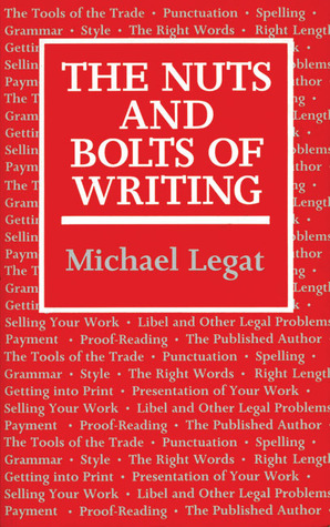 The Nuts and Bolts of Writing by Michael Legat
