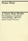 A Franz Boas Reader: The Shaping of American Anthropology, 1883-1911