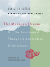 The Mexican Dream, or The Interrupted Thought of Amerindian Civilizations