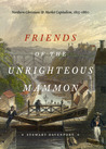 Friends of the Unrighteous Mammon: Northern Christians and Market Capitalism, 1815-1860