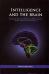 Intelligence and the Brain: Solving the Mystery of Why People Differ in IQ and How a Child Can Be a Genius
