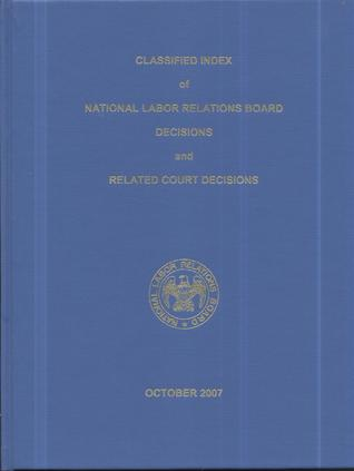 Classified Index of National Labor Relations Board Decisions and Related Court Decisions, V. 344 Through 350, July 2005 Through July 2007
