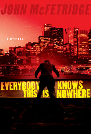 Everybody Knows This Is Nowhere by John McFetridge