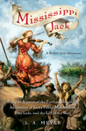 Mississippi Jack: Being an Account of the Further Waterborne Adventures of Jacky Faber, Midshipman, Fine Lady, and Lily of the West (Bloody Jack, #5)