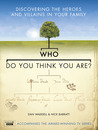 Who Do You Think You Are?: Discovering the Heroes and Villains in Your Family