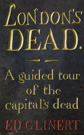 London's Dead by Ed Glinert