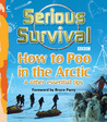 Serious Survival: How to Poo in the Arctic & Other Essential Tips