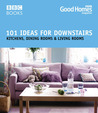 101 Ideas for Downstairs: Kitchens, Dining Rooms & Living Rooms