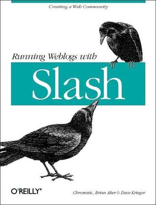 Running Weblogs with Slash by chromatic