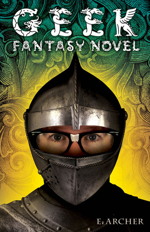 Geek Fantasy Novel by E. Archer