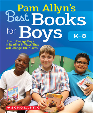 Pam Allyn's Best Books for Boys: How to Engage Boys in Reading in Ways