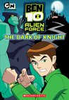 The Dark of Knight (Ben 10 Alien Force Chapter Book Series #3)