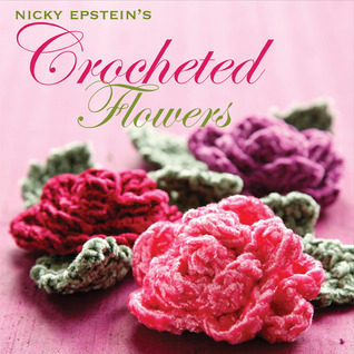 Nicky Epstein's Crocheted Flowers by Nicky Epstein