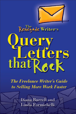 The Renegade Writer's Query Letters That Rock by Diana Burrell