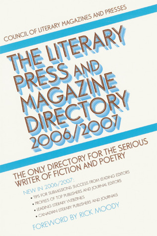 The Literary Press and Magazine Directory 2006/2007: The Only Directory for the Serious Writer of Fiction and Poetry