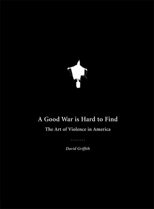 A Good War Is Hard to Find by David Griffith