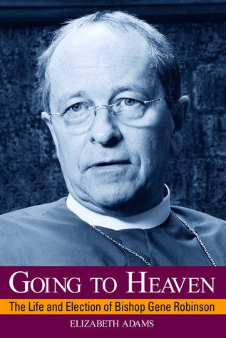 Going to Heaven: The Life and Election of Bishop Gene Robinson