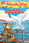 Save the White Whale! by Geronimo Stilton