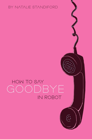 How to Say Goodbye in Robot Natalie Standiford epub download and pdf download